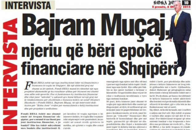 "The interview of Mr. Bajram Muçaj, Executive Director of Fondi BESA sh.a., published on February 6, 2015 at the ""Koha Jonë"" newspaper"